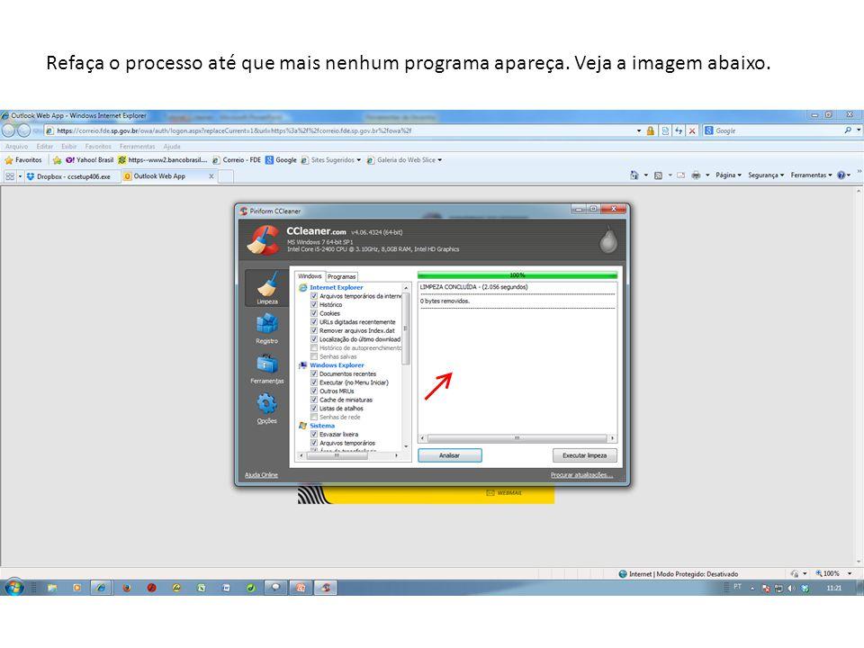Refaça o processo até que mais nenhum programa apareça. Veja a imagem abaixo.