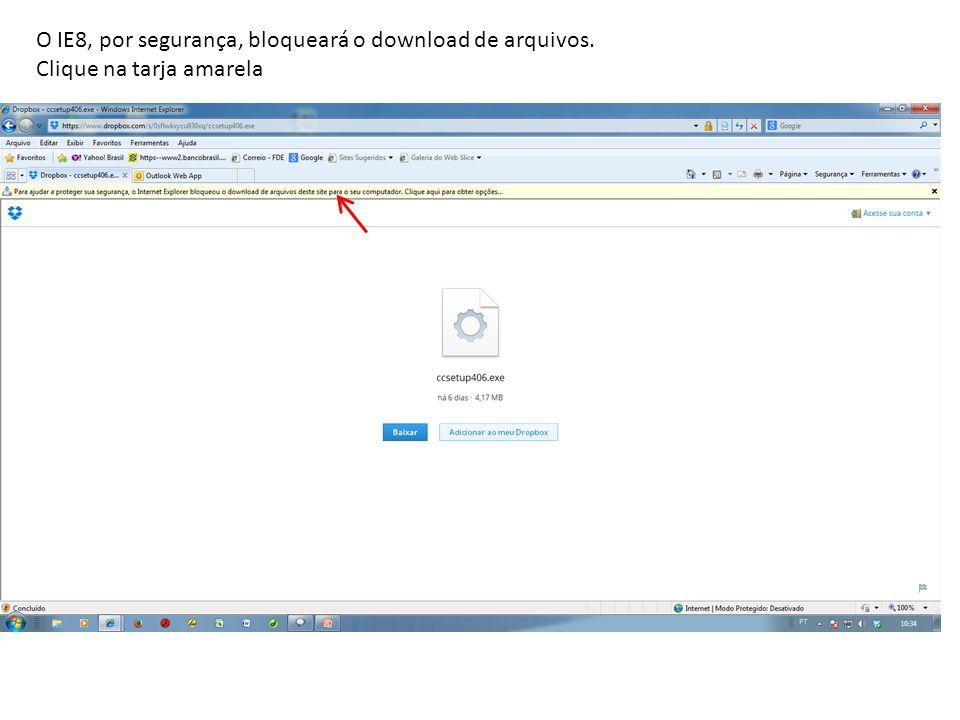 O IE8, por segurança, bloqueará o download de arquivos. Clique na tarja amarela