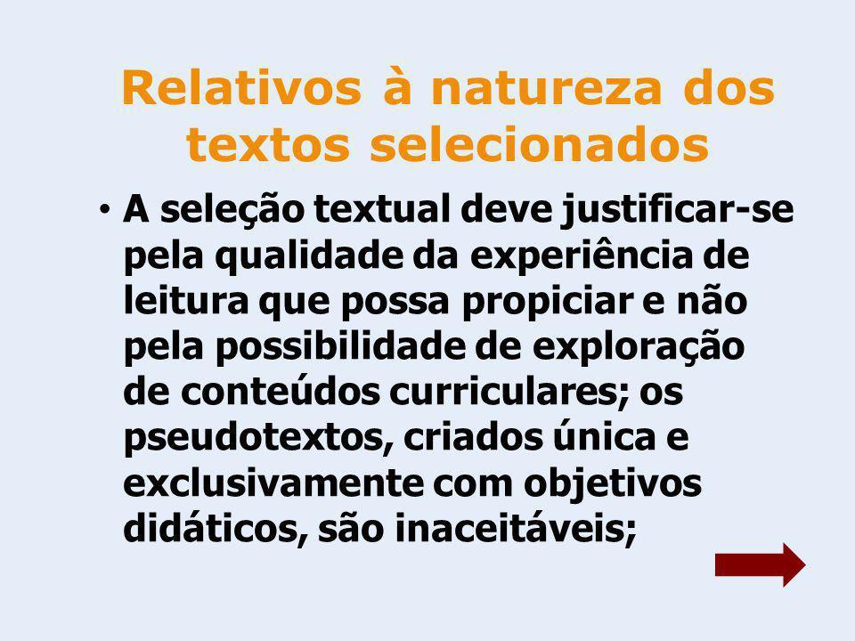 Relativos à natureza dos textos selecionados A seleção textual deve justificar-se pela qualidade da experiência de leitura que possa propiciar e não p