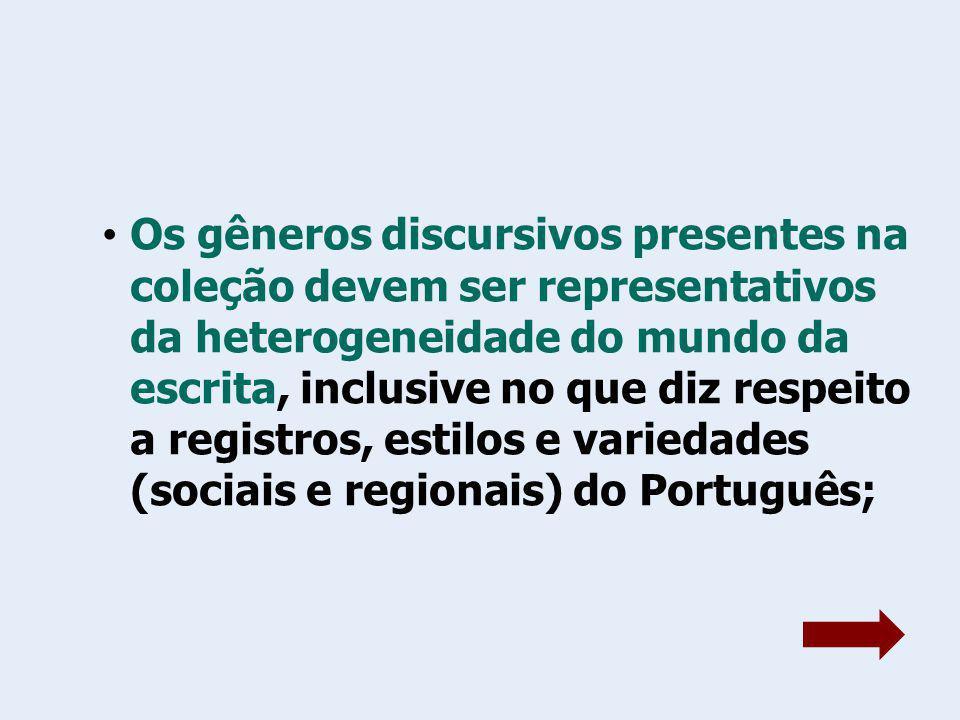 Os gêneros discursivos presentes na coleção devem ser representativos da heterogeneidade do mundo da escrita, inclusive no que diz respeito a registro