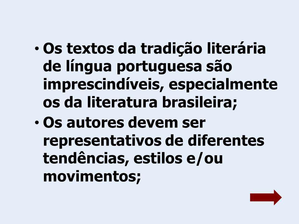 Os textos da tradição literária de língua portuguesa são imprescindíveis, especialmente os da literatura brasileira; Os autores devem ser representati