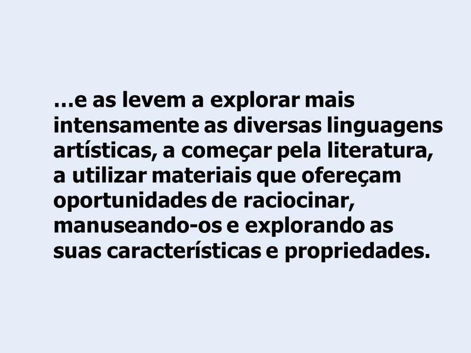 …e as levem a explorar mais intensamente as diversas linguagens artísticas, a começar pela literatura, a utilizar materiais que ofereçam oportunidades