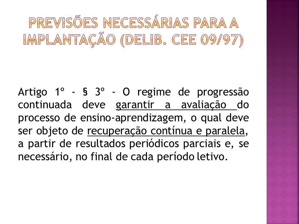 Artigo 1º - § 3º - O regime de progressão continuada deve garantir a avaliação do processo de ensino-aprendizagem, o qual deve ser objeto de recuperaç