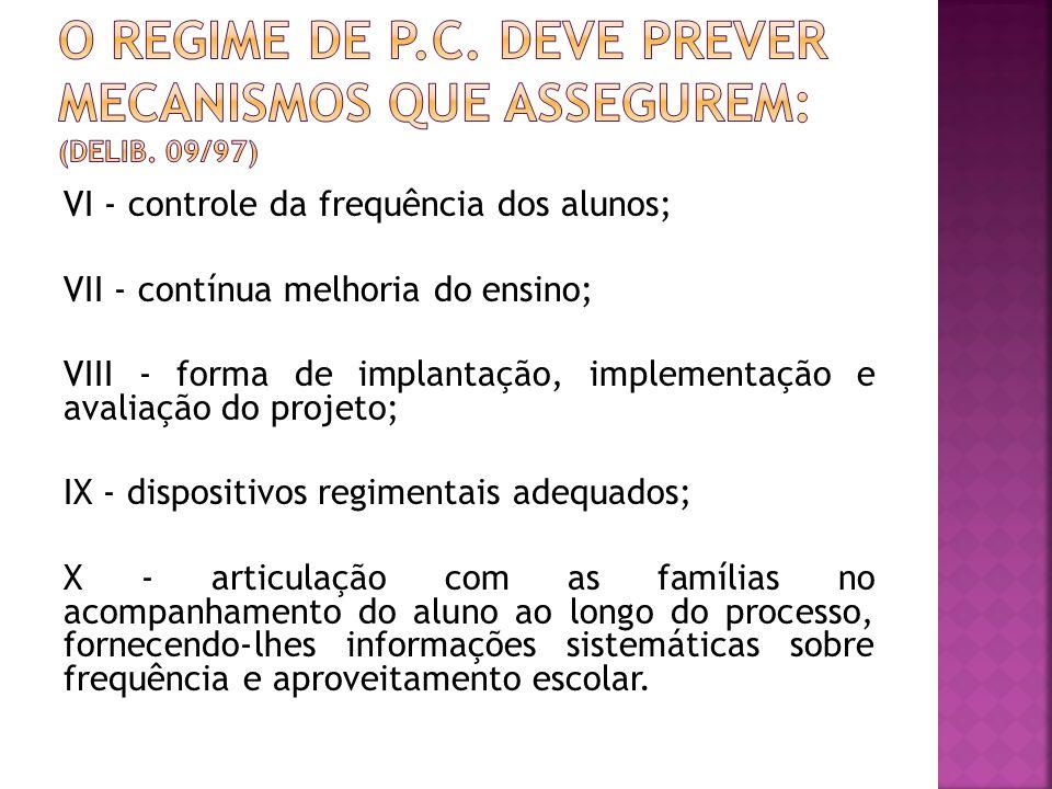 VI - controle da frequência dos alunos; VII - contínua melhoria do ensino; VIII - forma de implantação, implementação e avaliação do projeto; IX - dis