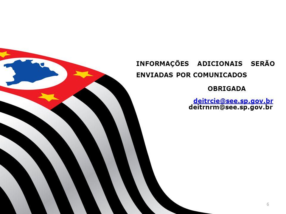 INFORMAÇÕES ADICIONAIS SERÃO ENVIADAS POR COMUNICADOS OBRIGADA deitrcie@see.sp.gov.br deitrnrm@see.sp.gov.br 6