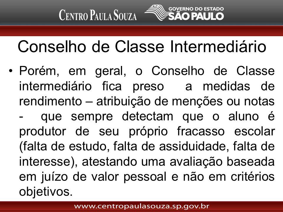Conselho de Classe Intermediário Porém, em geral, o Conselho de Classe intermediário fica preso a medidas de rendimento – atribuição de menções ou not