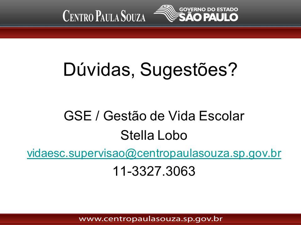 Dúvidas, Sugestões? GSE / Gestão de Vida Escolar Stella Lobo vidaesc.supervisao@centropaulasouza.sp.gov.br 11-3327.3063