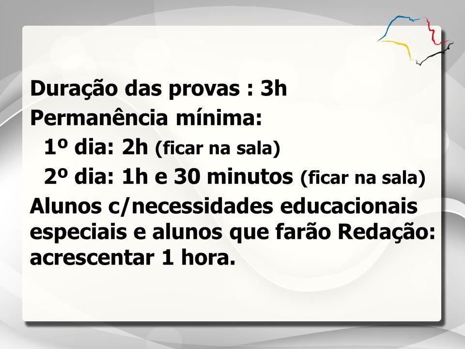 Duração das provas : 3h Permanência mínima: 1º dia: 2h (ficar na sala) 2º dia: 1h e 30 minutos (ficar na sala) Alunos c/necessidades educacionais espe