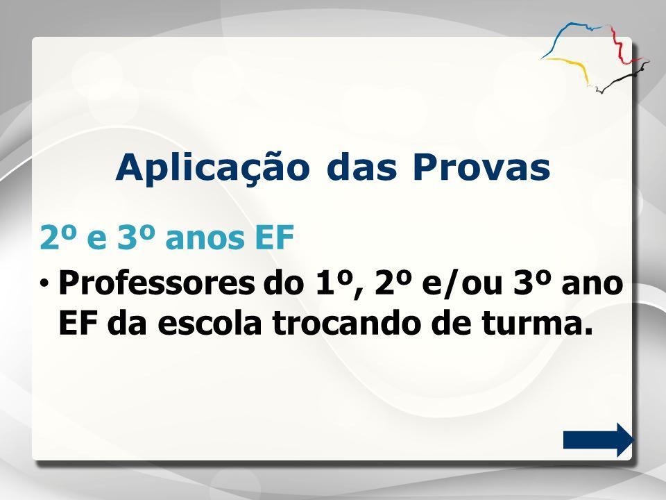 Aplicação das Provas 2º e 3º anos EF Professores do 1º, 2º e/ou 3º ano EF da escola trocando de turma.