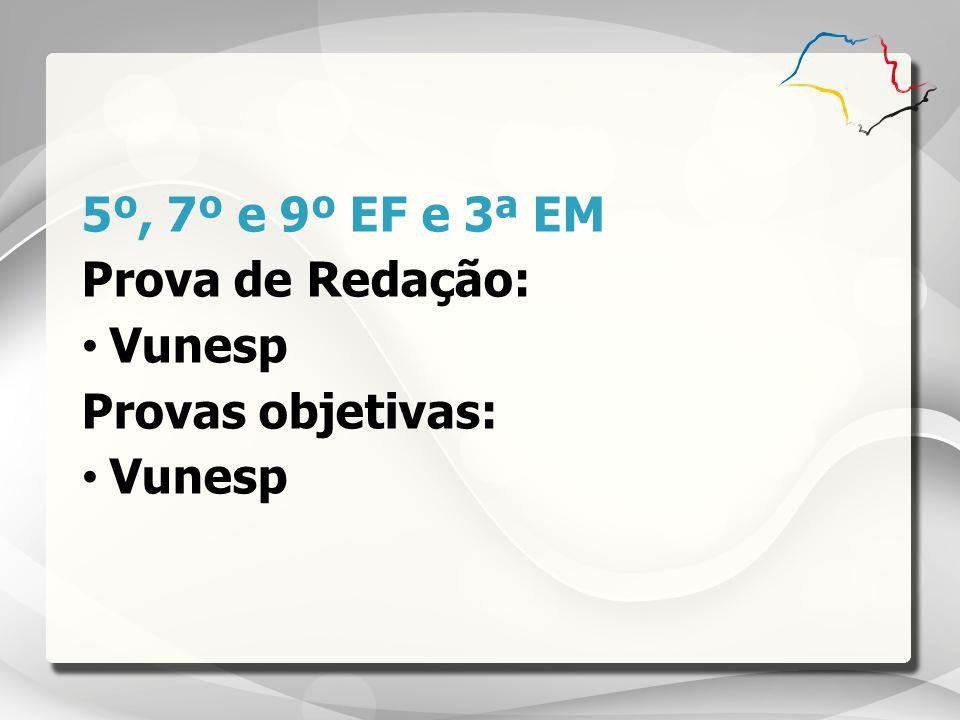 5º, 7º e 9º EF e 3ª EM Prova de Redação: Vunesp Provas objetivas: Vunesp