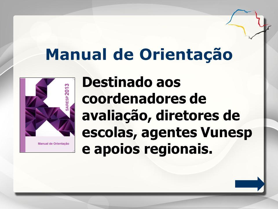 Manual de Orientação Destinado aos coordenadores de avaliação, diretores de escolas, agentes Vunesp e apoios regionais.