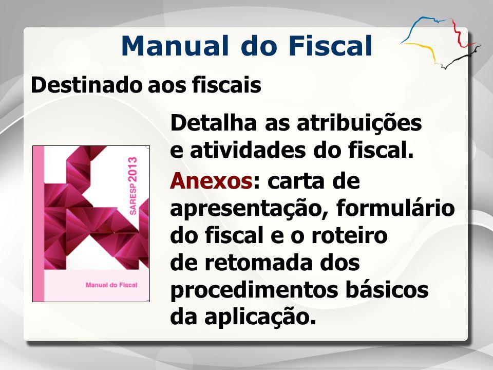 Manual do Fiscal Detalha as atribuições e atividades do fiscal. Anexos: carta de apresentação, formulário do fiscal e o roteiro de retomada dos proced