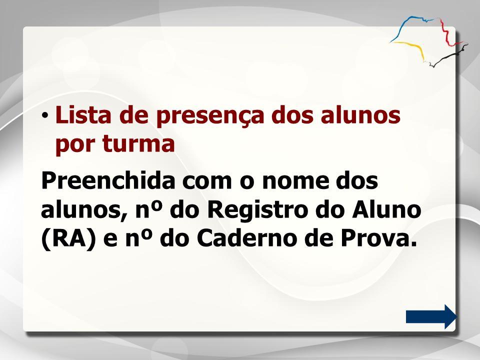 Lista de presença dos alunos por turma Preenchida com o nome dos alunos, nº do Registro do Aluno (RA) e nº do Caderno de Prova.