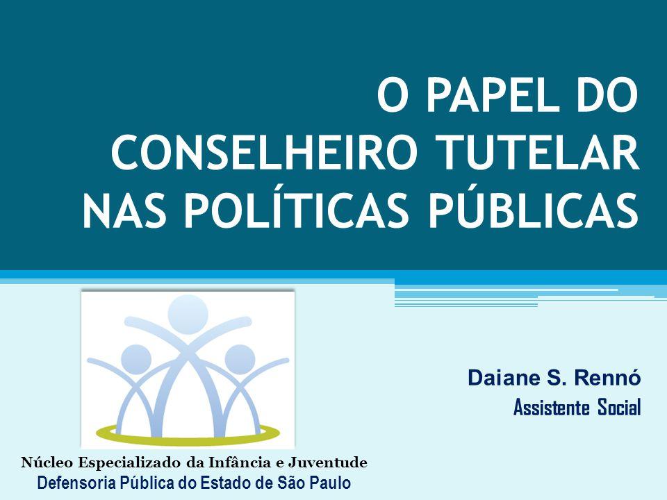 O PAPEL DO CONSELHEIRO TUTELAR NAS POLÍTICAS PÚBLICAS Daiane S.