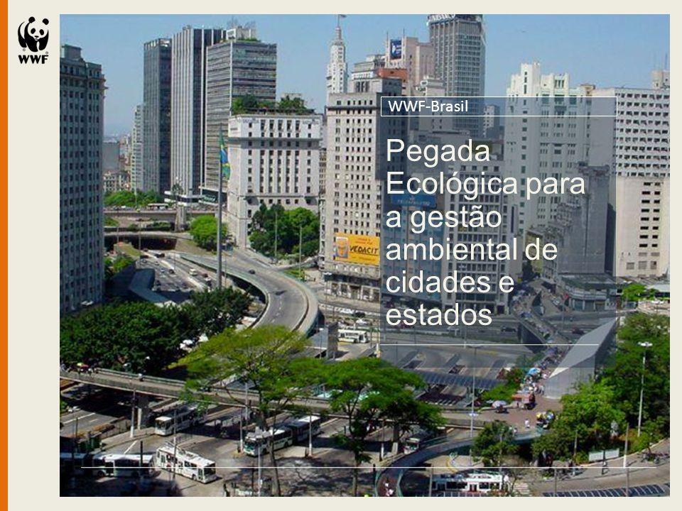 Pegada Ecológica para a gestão ambiental de cidades e estados WWF-Brasil