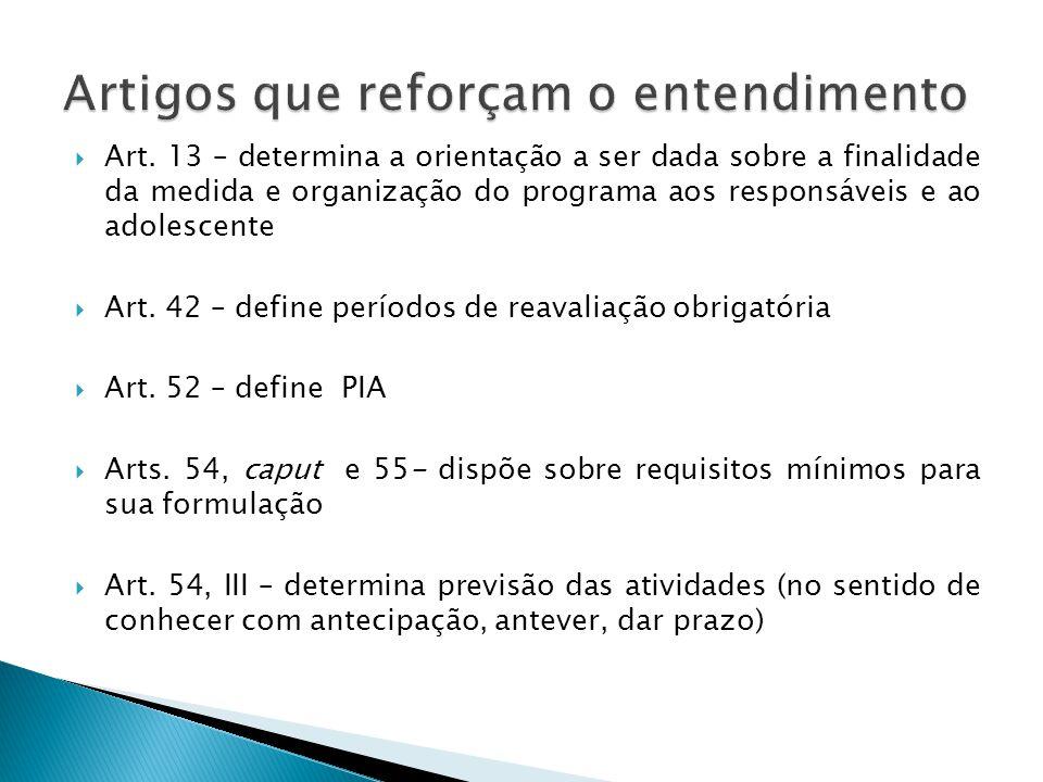 Art. 13 – determina a orientação a ser dada sobre a finalidade da medida e organização do programa aos responsáveis e ao adolescente Art. 42 – define
