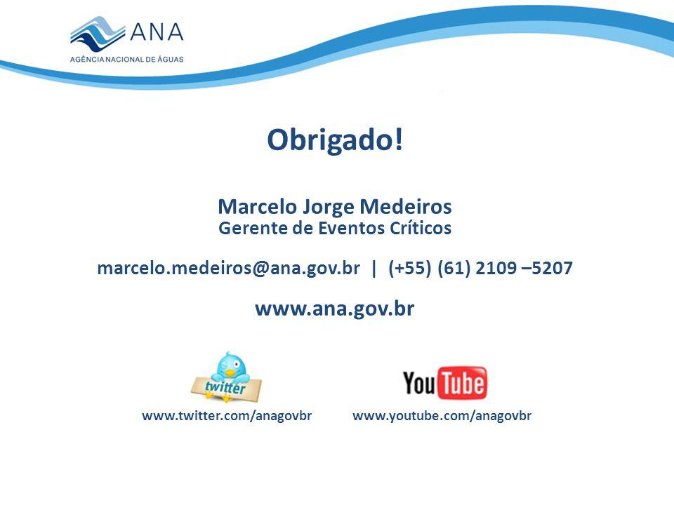 www.youtube.com/anagovbrwww.twitter.com/anagovbr Obrigado! Marcelo Jorge Medeiros Gerente de Eventos Críticos marcelo.medeiros@ana.gov.br | (+55) (61)