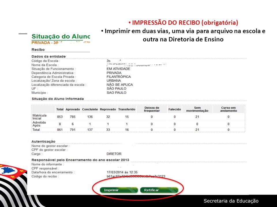 IMPRESSÃO DO RECIBO (obrigatória) Imprimir em duas vias, uma via para arquivo na escola e outra na Diretoria de Ensino