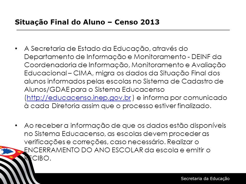 Situação Final do Aluno - 2ª Etapa do Censo Escolar 2013 Cronograma PORTARIA No- 109, DE 17 DE MARÇO DE 2014 as verificações e correções, ENCERRAMENTO DO ANO ESCOLAR e EMISSÃO DO RECIBO no Sistema Educacenso devem ser realizadas entre os dias 16/04 e 30/04/2014 (prazo final);