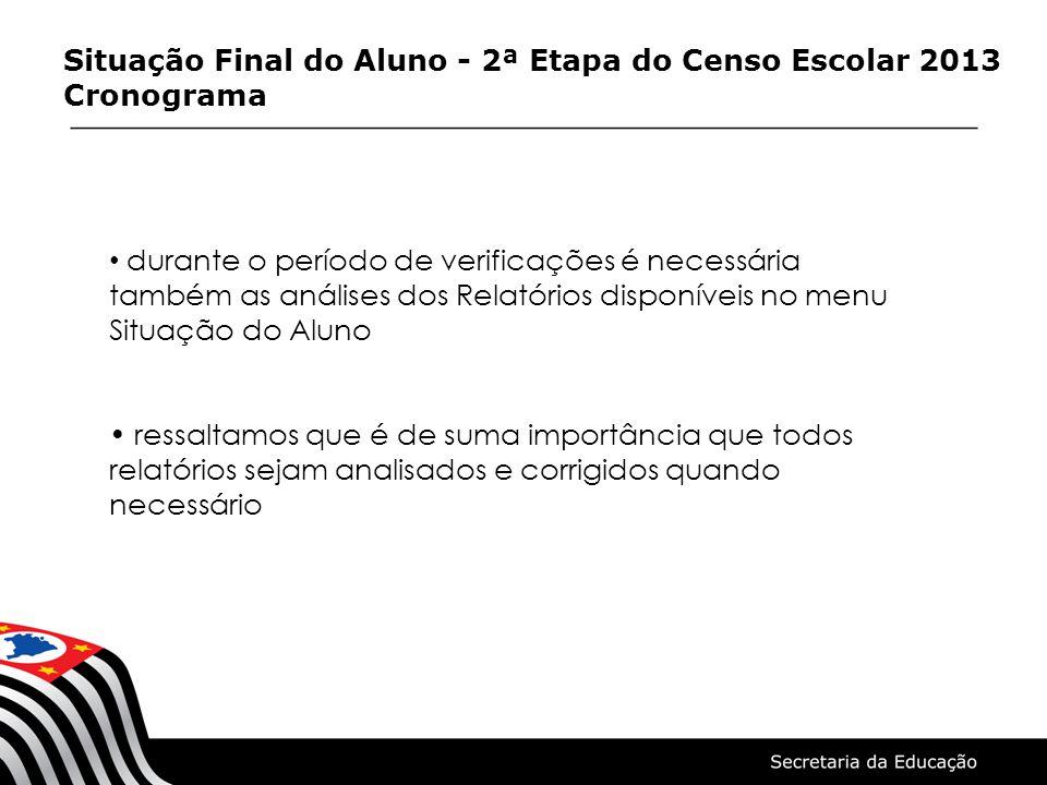 Situação Final do Aluno - 2ª Etapa do Censo Escolar 2013 Cronograma durante o período de verificações é necessária também as análises dos Relatórios d