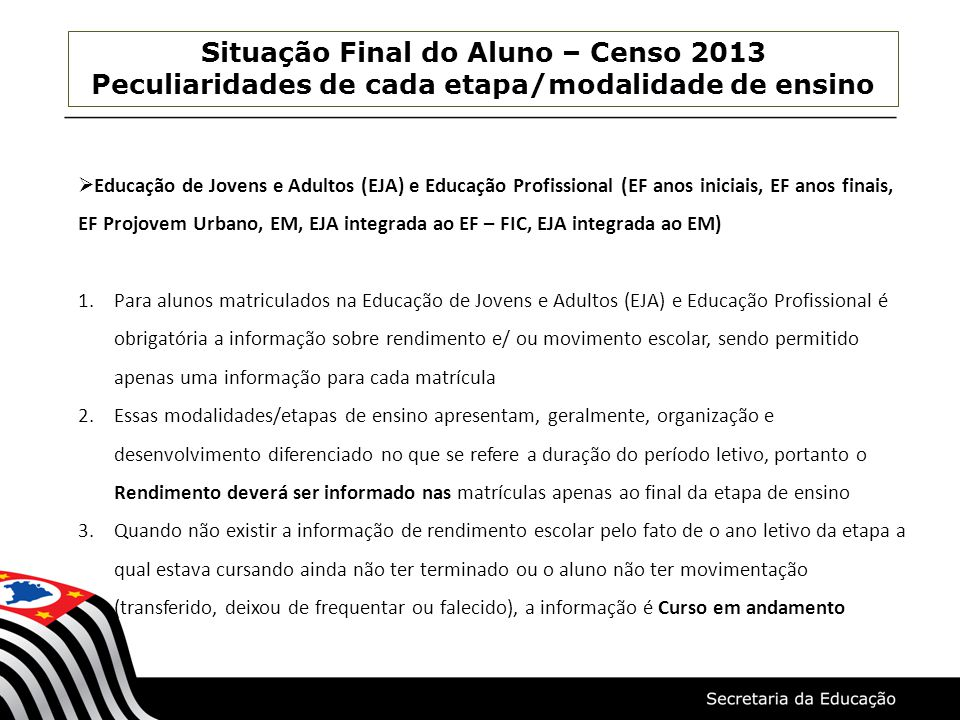 Situação Final do Aluno – Censo 2013 Peculiaridades de cada etapa/modalidade de ensino Educação de Jovens e Adultos (EJA) e Educação Profissional (EF