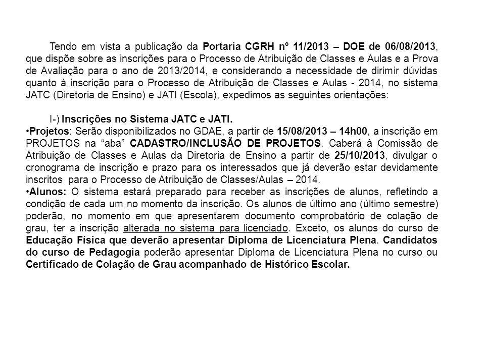 Tendo em vista a publicação da Portaria CGRH nº 11/2013 – DOE de 06/08/2013, que dispõe sobre as inscrições para o Processo de Atribuição de Classes e