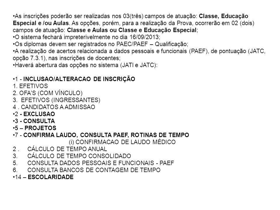 As inscrições poderão ser realizadas nos 03(três) campos de atuação: Classe, Educação Especial e /ou Aulas. As opções, porém, para a realização da Pro