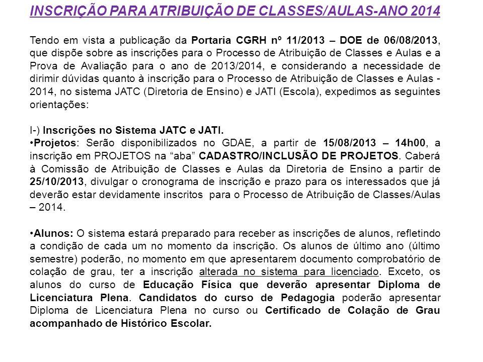 INSCRIÇÃO PARA ATRIBUIÇÃO DE CLASSES/AULAS-ANO 2014 Tendo em vista a publicação da Portaria CGRH nº 11/2013 – DOE de 06/08/2013, que dispõe sobre as i