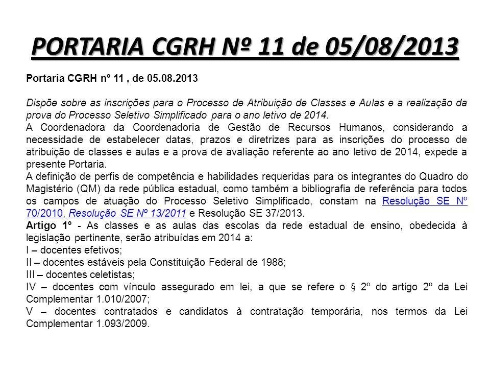 PORTARIA CGRH Nº 11 de 05/08/2013 Portaria CGRH nº 11, de 05.08.2013 Dispõe sobre as inscrições para o Processo de Atribuição de Classes e Aulas e a r