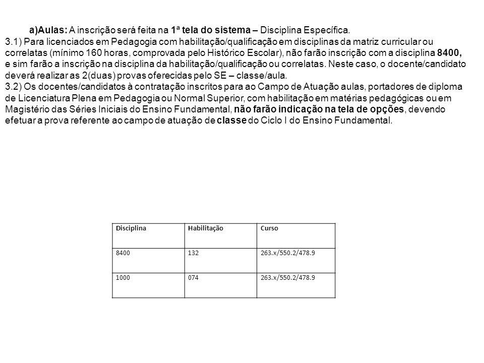 DisciplinaHabilitaçãoCurso 8400132263.x/550.2/478.9 1000074263.x/550.2/478.9 a)Aulas: A inscrição será feita na 1ª tela do sistema – Disciplina Especí