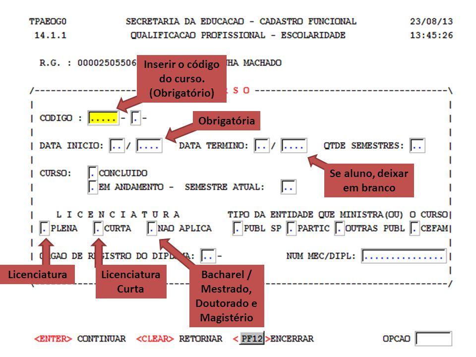 Se aluno, deixar em branco Bacharel / Mestrado, Doutorado e Magistério Licenciatura Curta Licenciatura Obrigatória Inserir o código do curso. (Obrigat