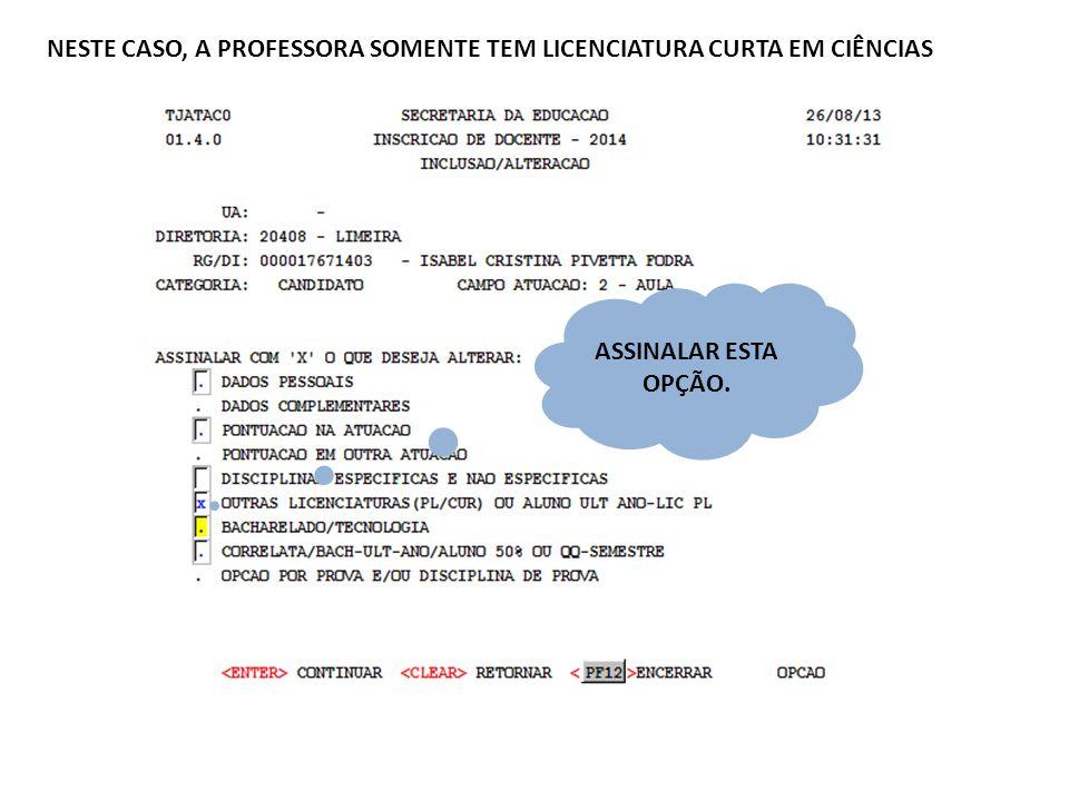 NESTE CASO, A PROFESSORA SOMENTE TEM LICENCIATURA CURTA EM CIÊNCIAS ASSINALAR ESTA OPÇÃO.