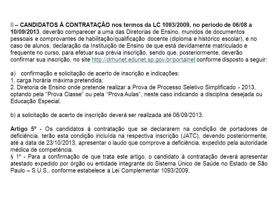 II – CANDIDATOS À CONTRATAÇÃO nos termos da LC 1093/2009, no período de 06/08 a 10/09/2013, deverão comparecer a uma das Diretorias de Ensino, munidos