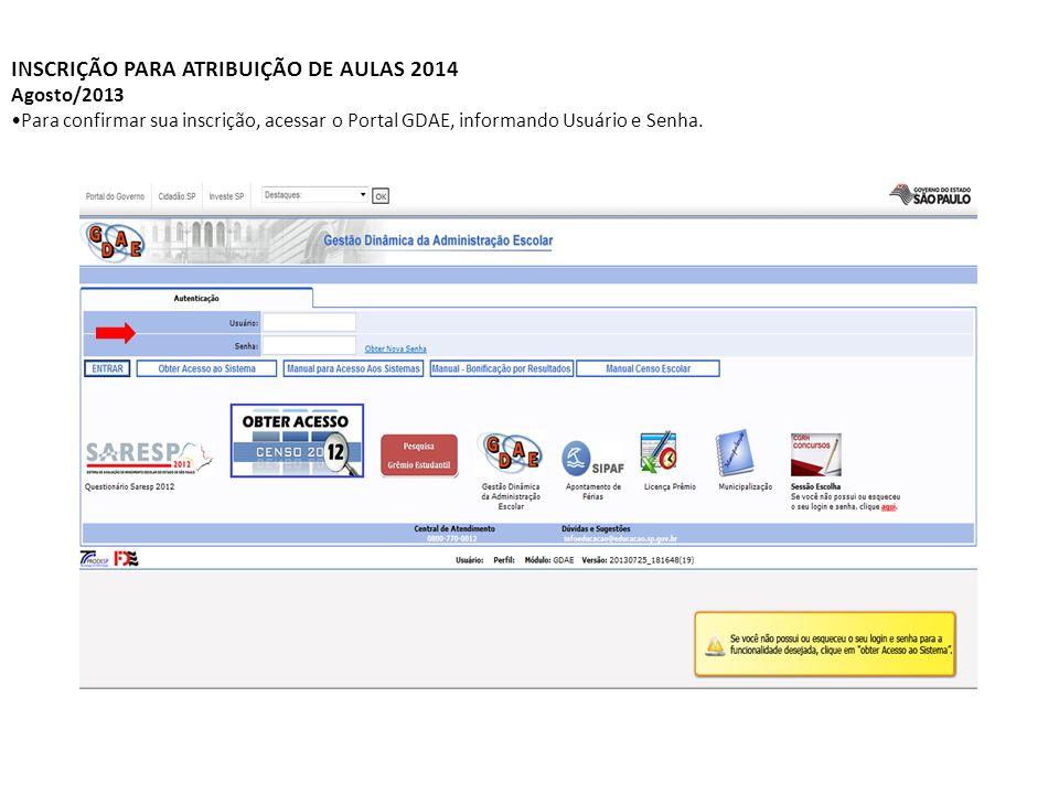 INSCRIÇÃO PARA ATRIBUIÇÃO DE AULAS 2014 Agosto/2013 Para confirmar sua inscrição, acessar o Portal GDAE, informando Usuário e Senha.