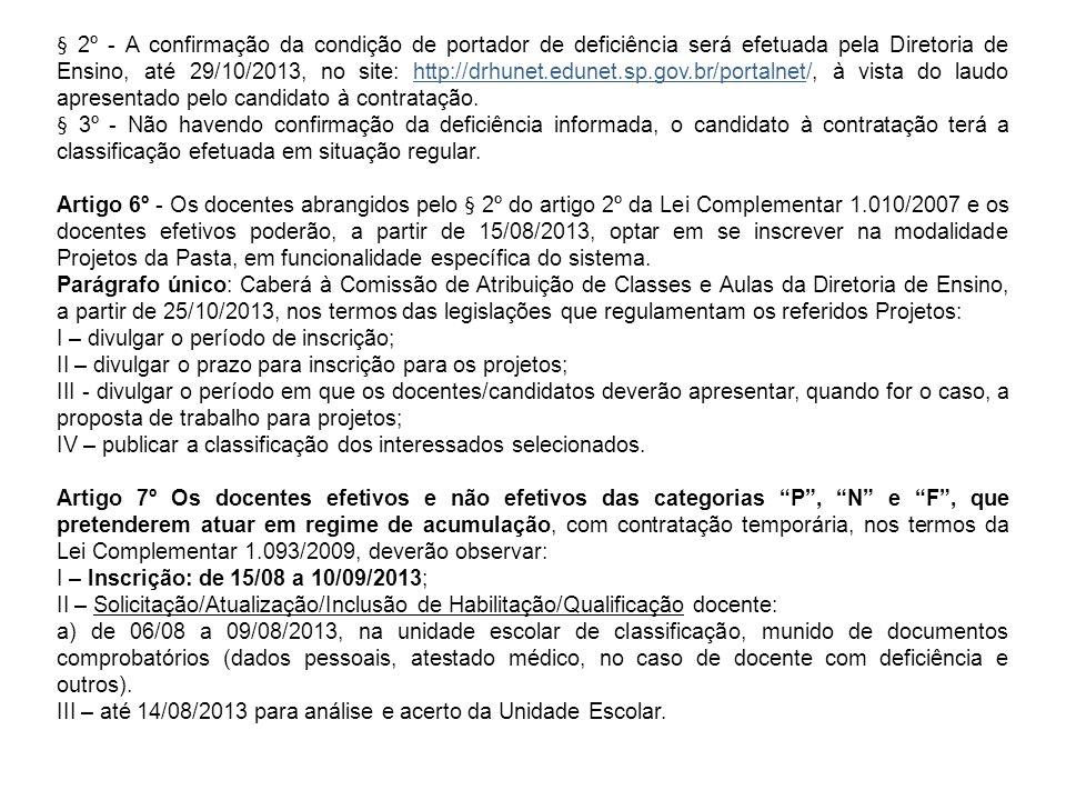 § 2º - A confirmação da condição de portador de deficiência será efetuada pela Diretoria de Ensino, até 29/10/2013, no site: http://drhunet.edunet.sp.