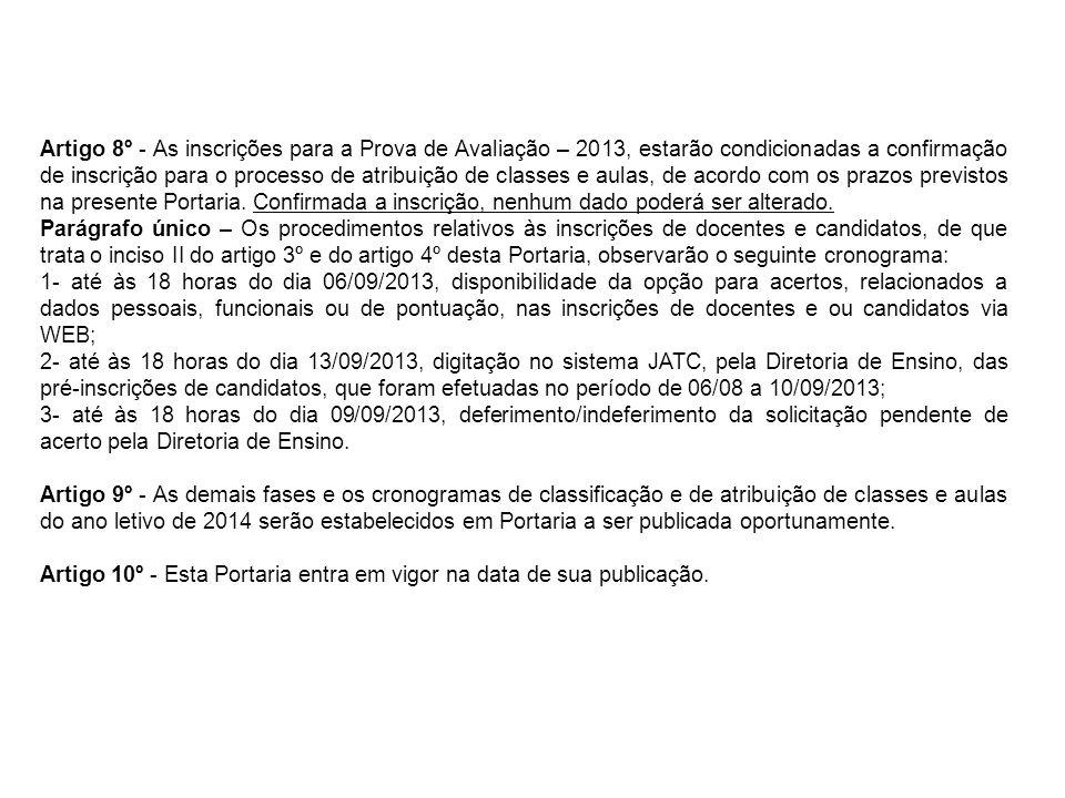 Artigo 8º - As inscrições para a Prova de Avaliação – 2013, estarão condicionadas a confirmação de inscrição para o processo de atribuição de classes