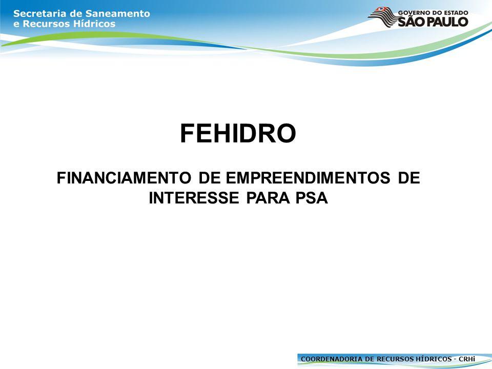 COORDENADORIA DE RECURSOS HÍDRICOS - CRHi FEHIDRO FINANCIAMENTO DE EMPREENDIMENTOS DE INTERESSE PARA PSA