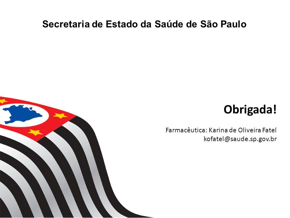 Secretaria de Estado da Saúde de São Paulo Obrigada! Farmacêutica: Karina de Oliveira Fatel kofatel@saude.sp.gov.br