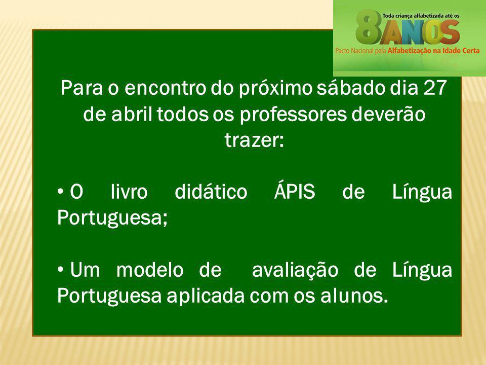 Para o encontro do próximo sábado dia 27 de abril todos os professores deverão trazer: O livro didático ÁPIS de Língua Portuguesa; Um modelo de avalia