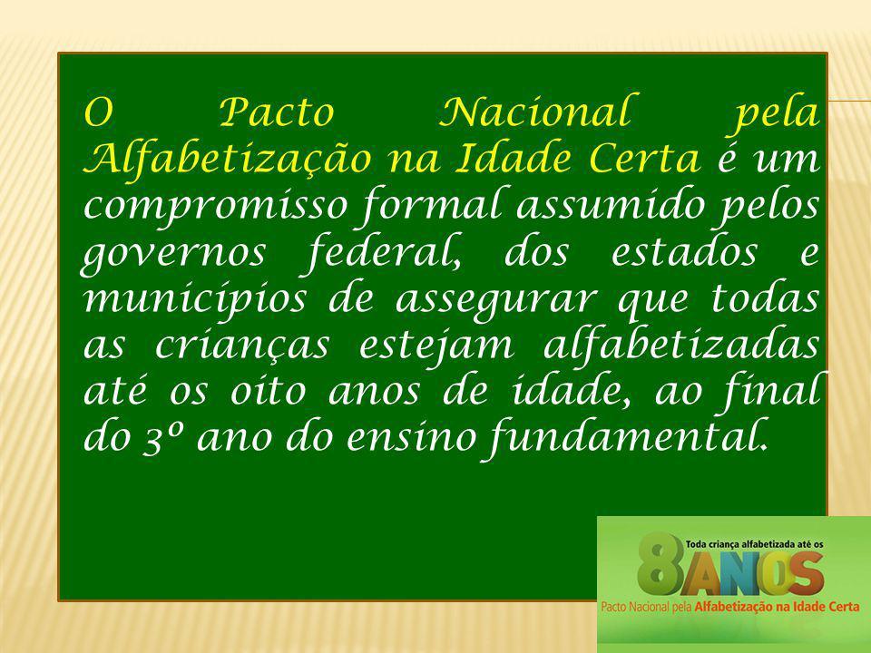 O Pacto Nacional pela Alfabetização na Idade Certa é um compromisso formal assumido pelos governos federal, dos estados e municípios de assegurar que