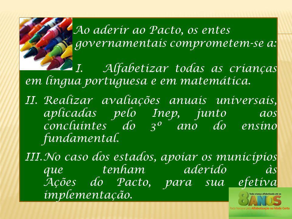 Ao aderir ao Pacto, os entes governamentais comprometem-se a: I. Alfabetizar todas as crianças em língua portuguesa e em matemática. II.Realizar avali