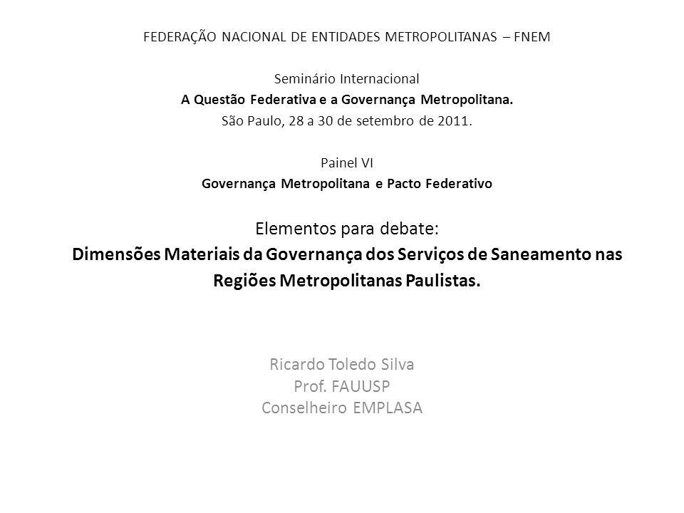 FEDERAÇÃO NACIONAL DE ENTIDADES METROPOLITANAS – FNEM Seminário Internacional A Questão Federativa e a Governança Metropolitana. São Paulo, 28 a 30 de
