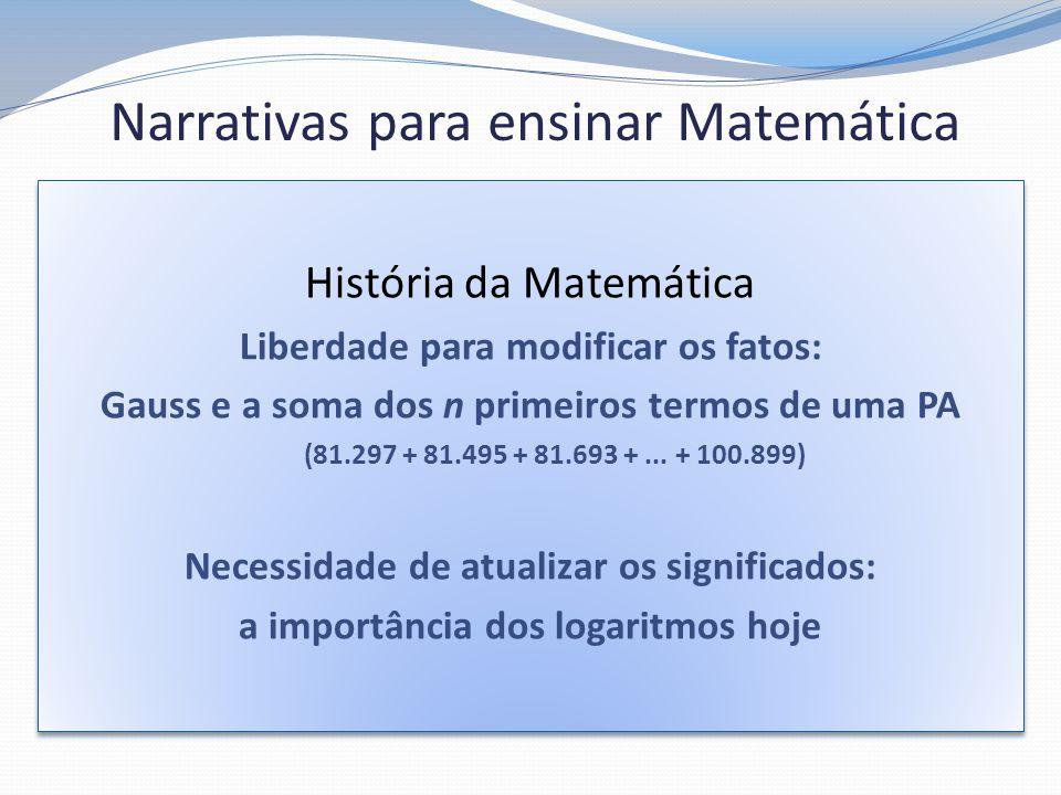 História da Matemática Liberdade para modificar os fatos: Gauss e a soma dos n primeiros termos de uma PA (81.297 + 81.495 + 81.693 +... + 100.899) Ne