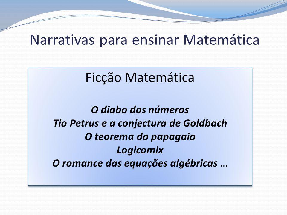 Narrativas para ensinar Matemática Ficção Matemática O diabo dos números Tio Petrus e a conjectura de Goldbach O teorema do papagaio Logicomix O roman