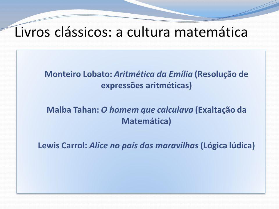 Livros clássicos: a cultura matemática Monteiro Lobato: Aritmética da Emília (Resolução de expressões aritméticas) Malba Tahan: O homem que calculava