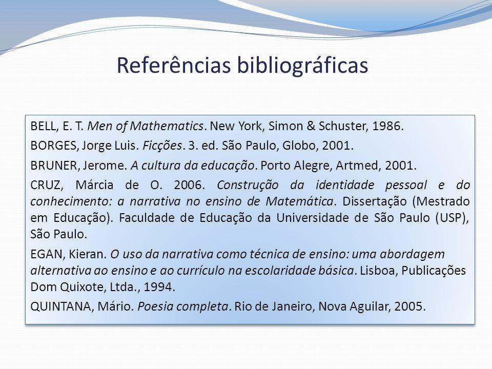 Referências bibliográficas BELL, E. T. Men of Mathematics. New York, Simon & Schuster, 1986. BORGES, Jorge Luis. Ficções. 3. ed. São Paulo, Globo, 200