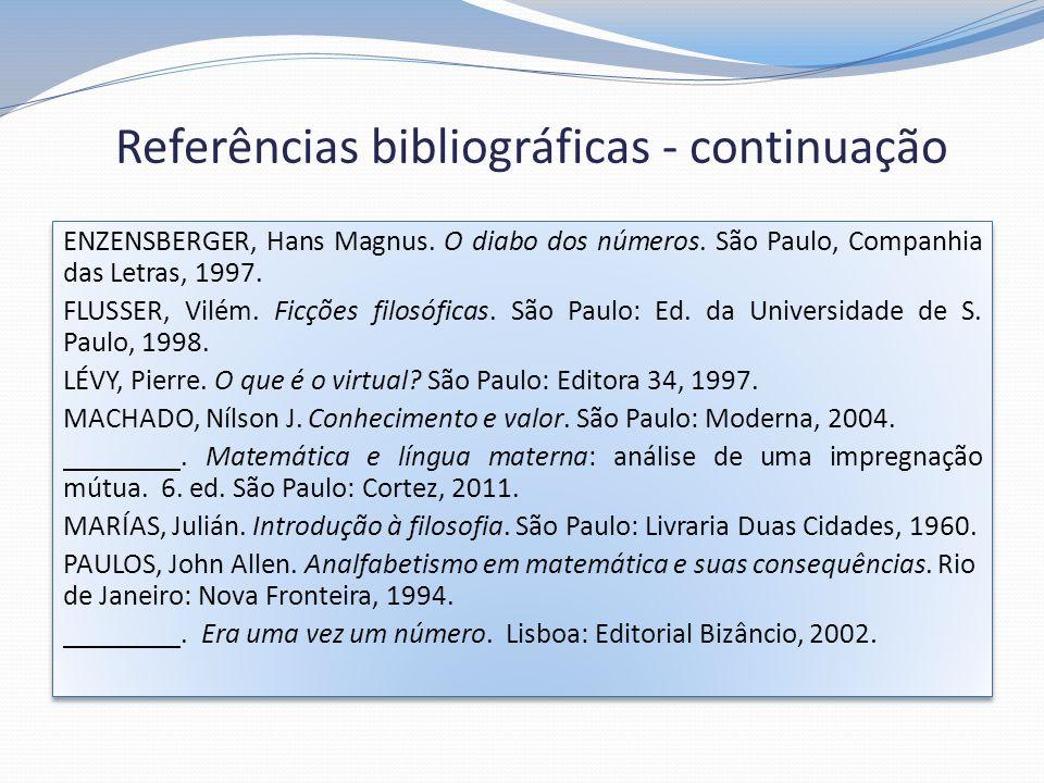 Referências bibliográficas - continuação ENZENSBERGER, Hans Magnus. O diabo dos números. São Paulo, Companhia das Letras, 1997. FLUSSER, Vilém. Ficçõe