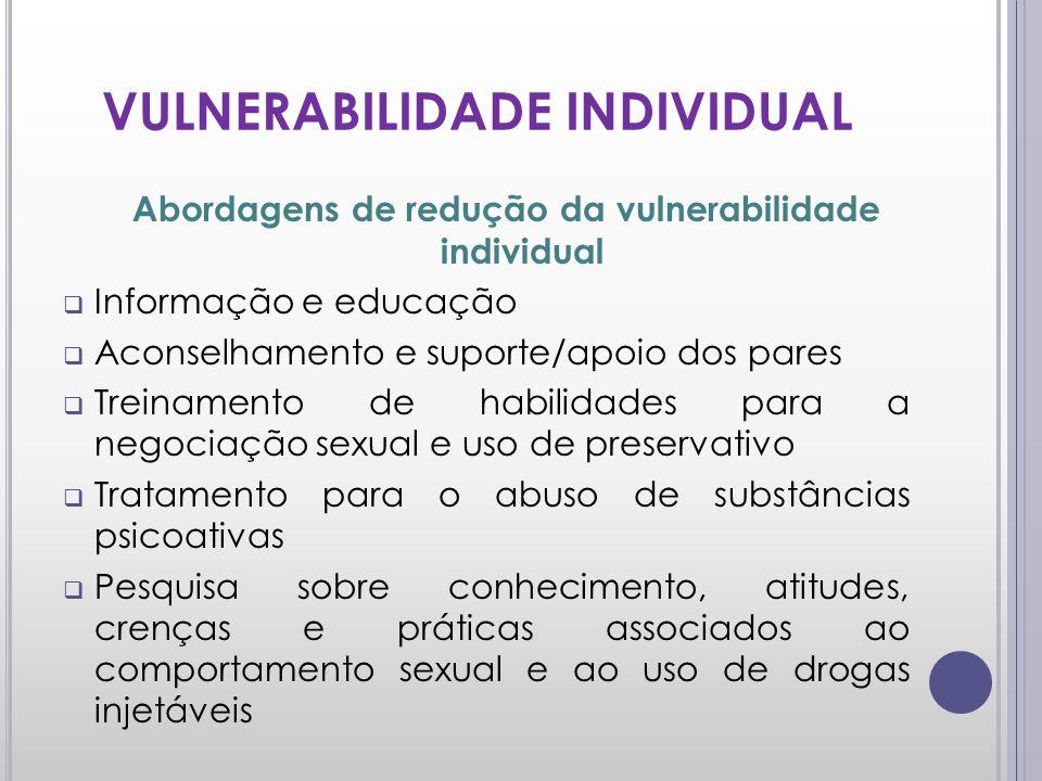 VULNERABILIDADE INDIVIDUAL Abordagens de redução da vulnerabilidade individual Informação e educação Aconselhamento e suporte/apoio dos pares Treiname