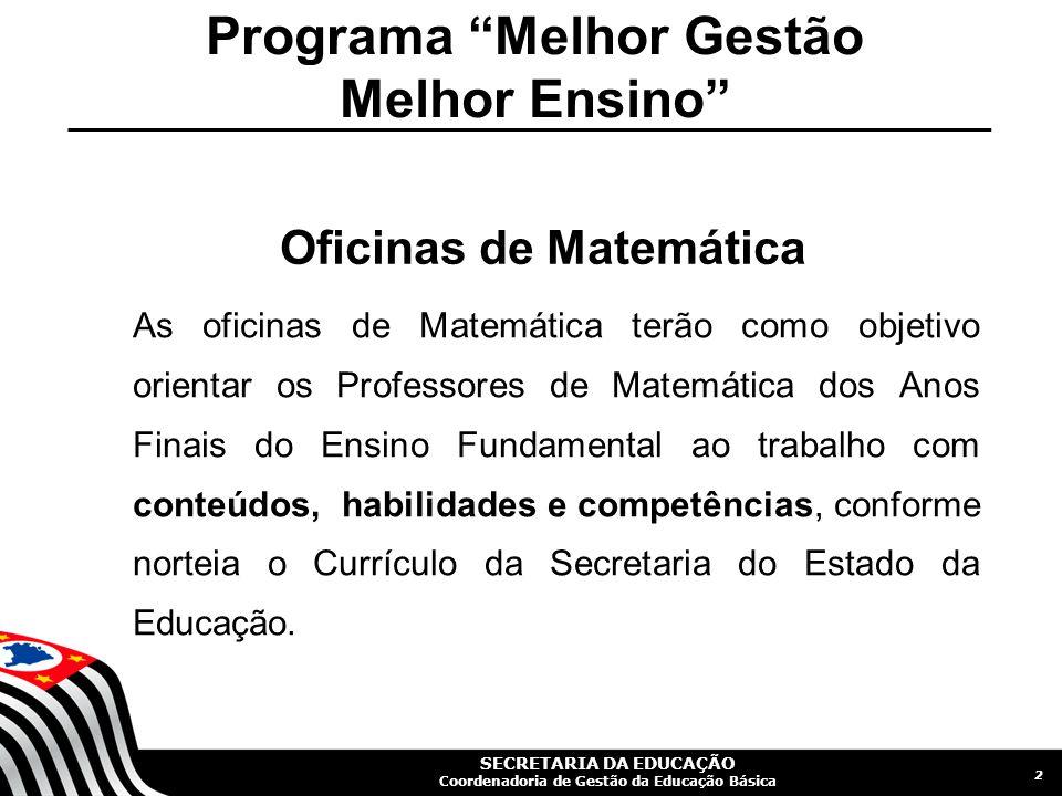 SECRETARIA DA EDUCAÇÃO Coordenadoria de Gestão da Educação Básica Programa Melhor Gestão Melhor Ensino Oficinas de Matemática As oficinas de Matemátic
