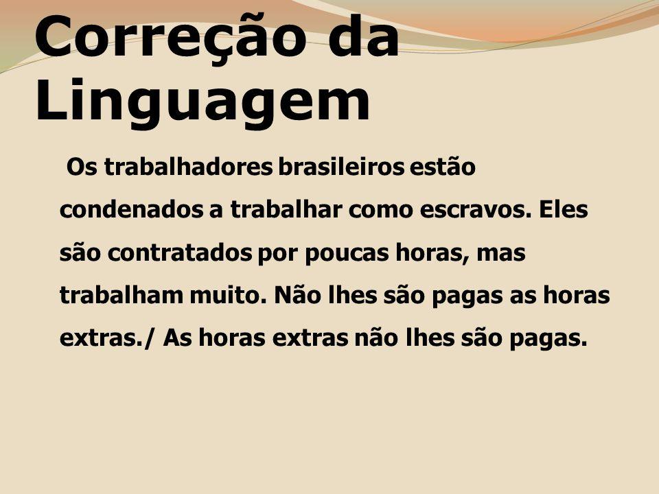 Correção da Linguagem Os trabalhadores brasileiros estão condenados a trabalhar como escravos.